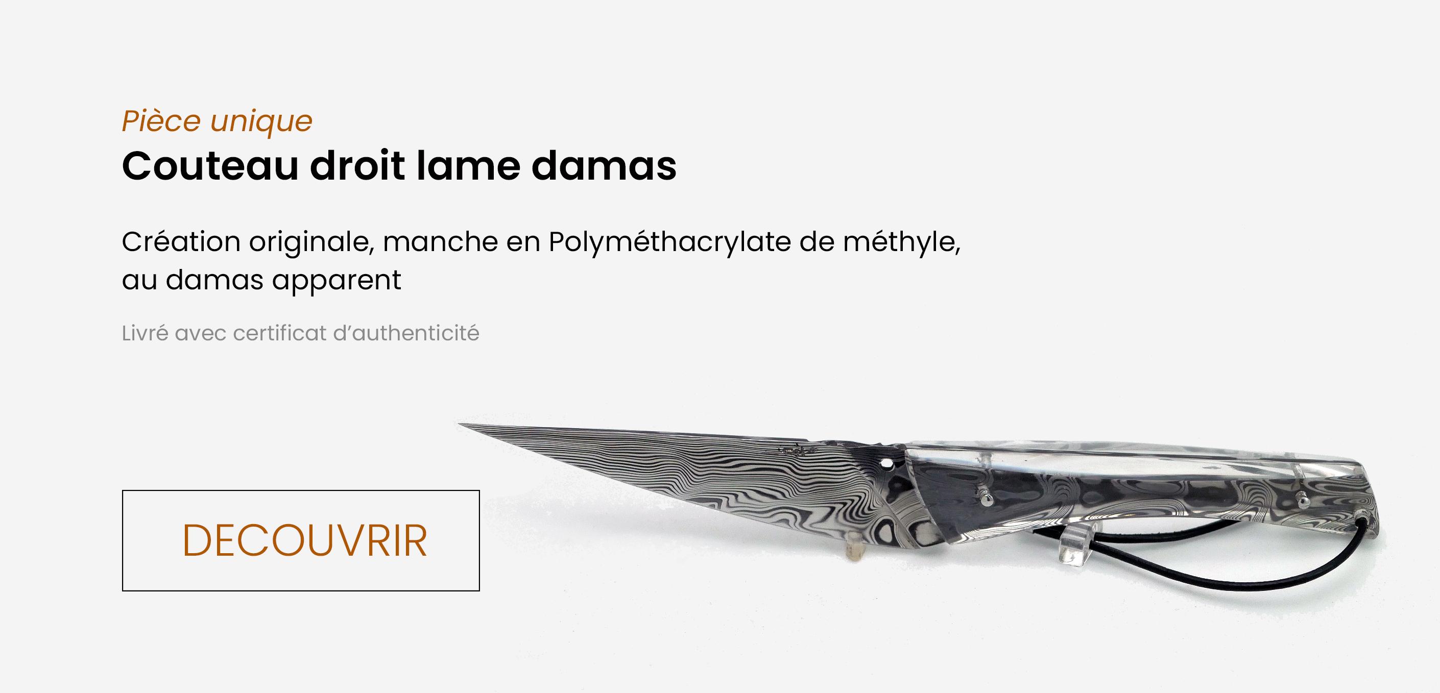 Couteau droit lame damas, pièce unique : création originale, manche en polyméthacrylate de méthyle, au damas apparent, livré avec certificat d'authenticité